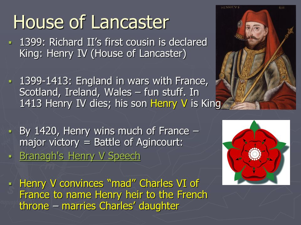 House of Lancaster 1399: Richard II's first cousin is declared King: Henry IV (House of Lancaster)