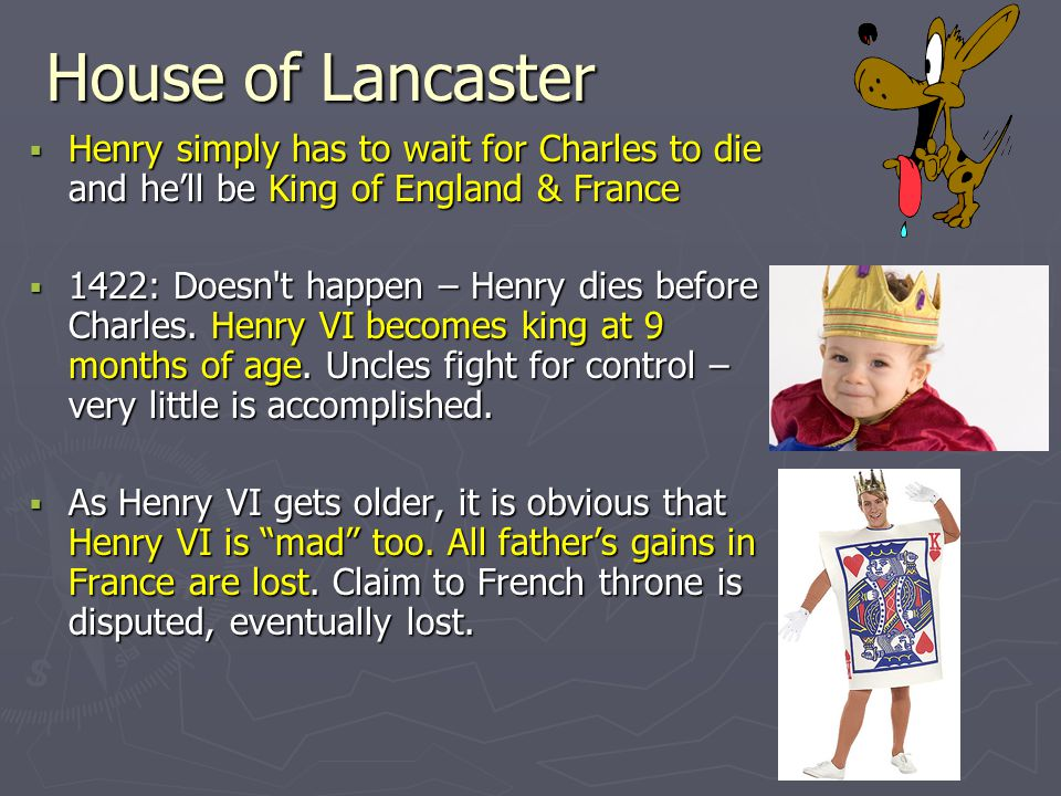 House of Lancaster Henry simply has to wait for Charles to die and he'll be King of England & France.