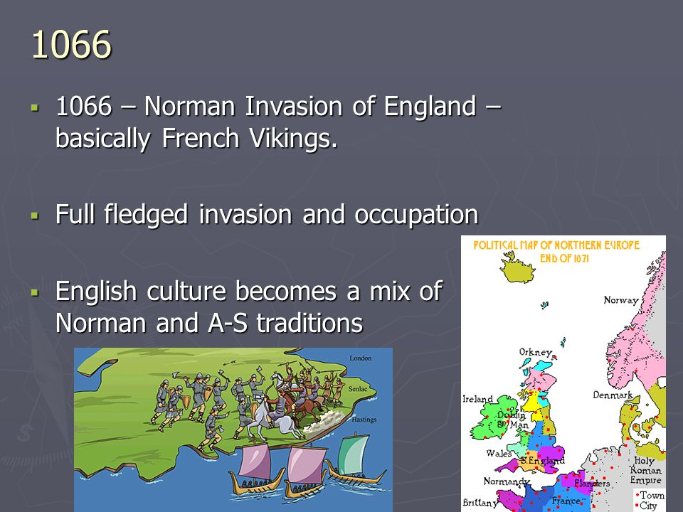 1066 1066 – Norman Invasion of England – basically French Vikings.