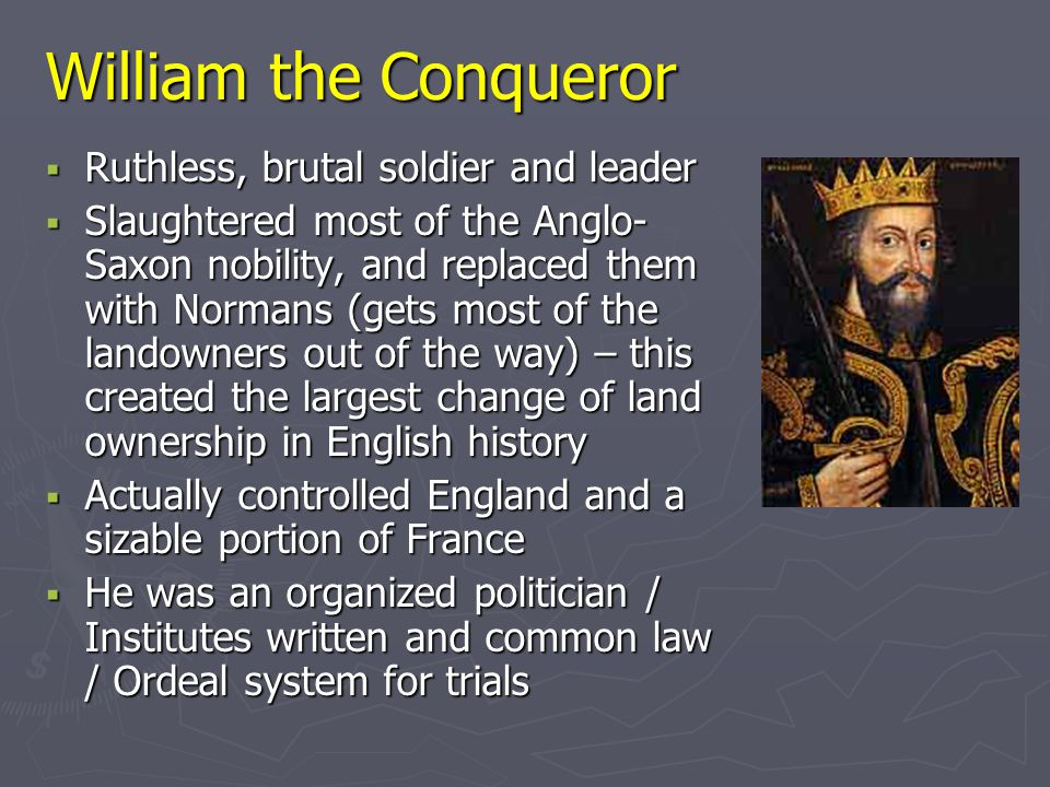 William the Conqueror Ruthless, brutal soldier and leader