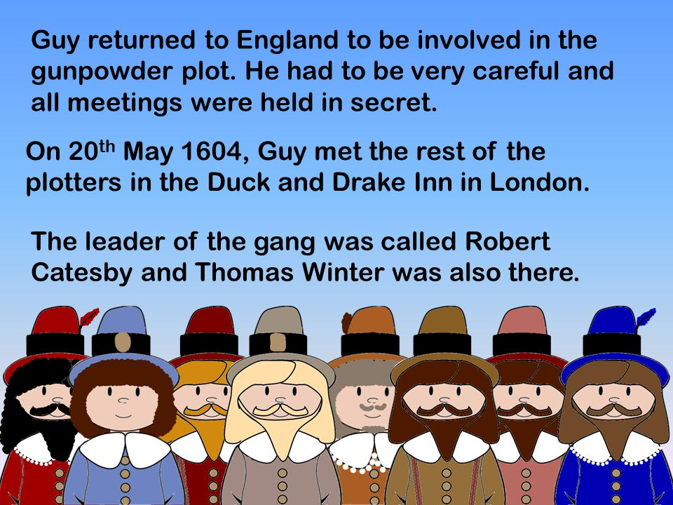 Guy returned to England to be involved in the gunpowder plot