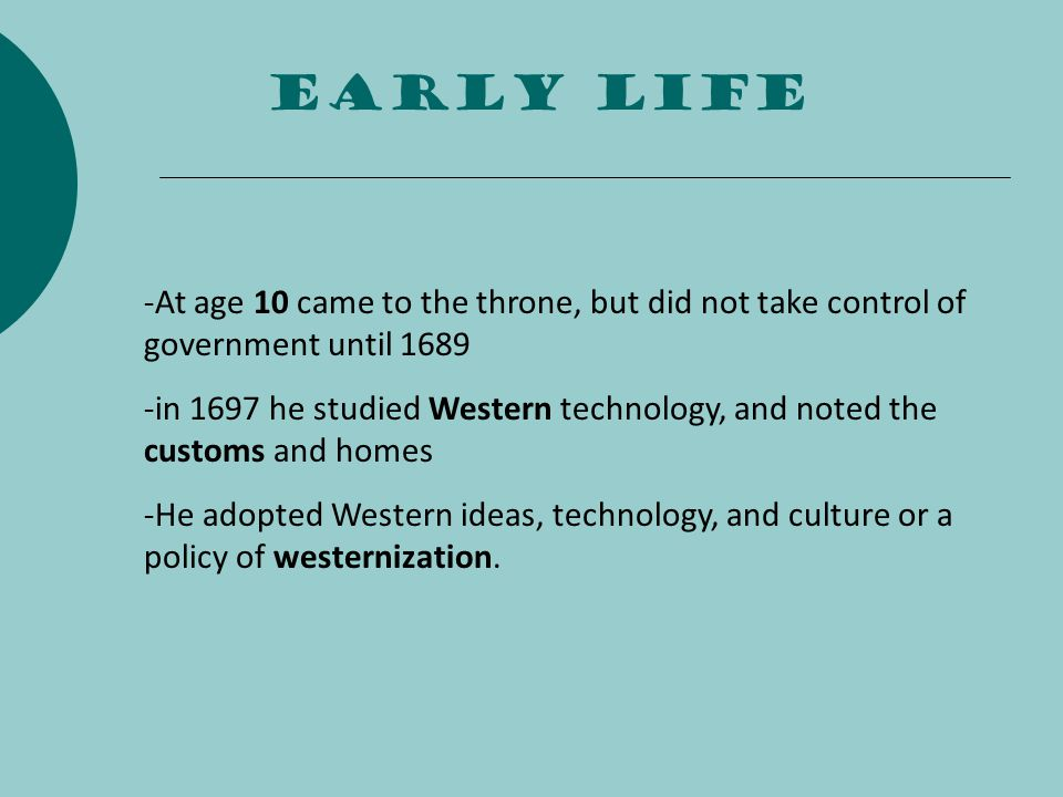 Early life -At age 10 came to the throne, but did not take control of government until 1689.