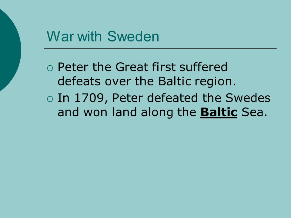 War with Sweden Peter the Great first suffered defeats over the Baltic region.