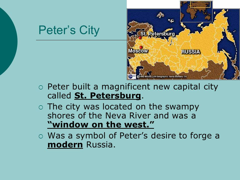 Peter's City Peter built a magnificent new capital city called St. Petersburg.