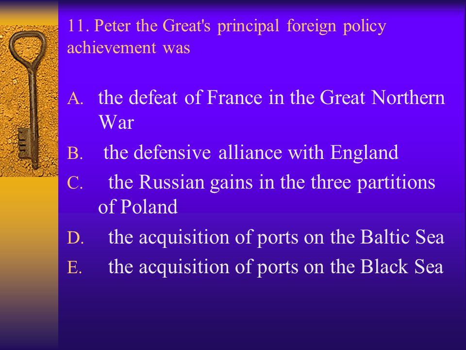 11. Peter the Great s principal foreign policy achievement was