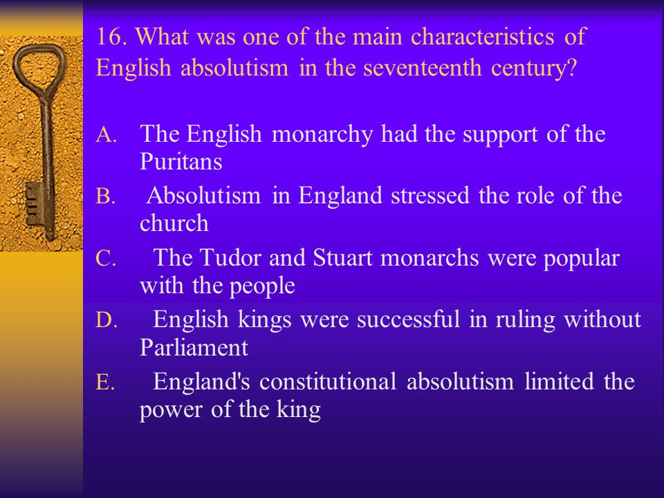 16. What was one of the main characteristics of English absolutism in the seventeenth century