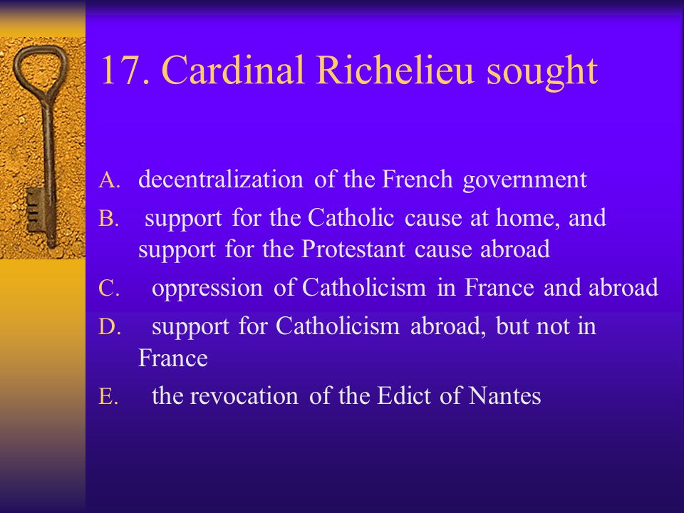 17. Cardinal Richelieu sought