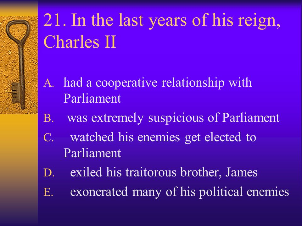 21. In the last years of his reign, Charles II