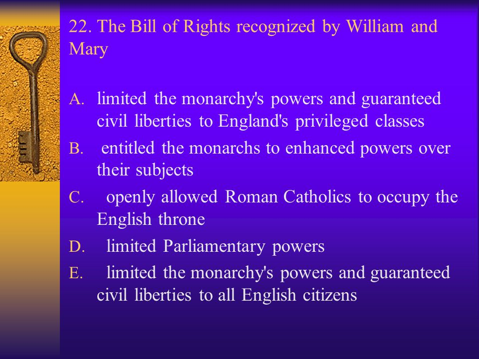 22. The Bill of Rights recognized by William and Mary