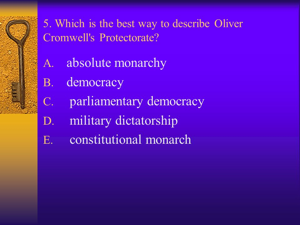 5. Which is the best way to describe Oliver Cromwell s Protectorate