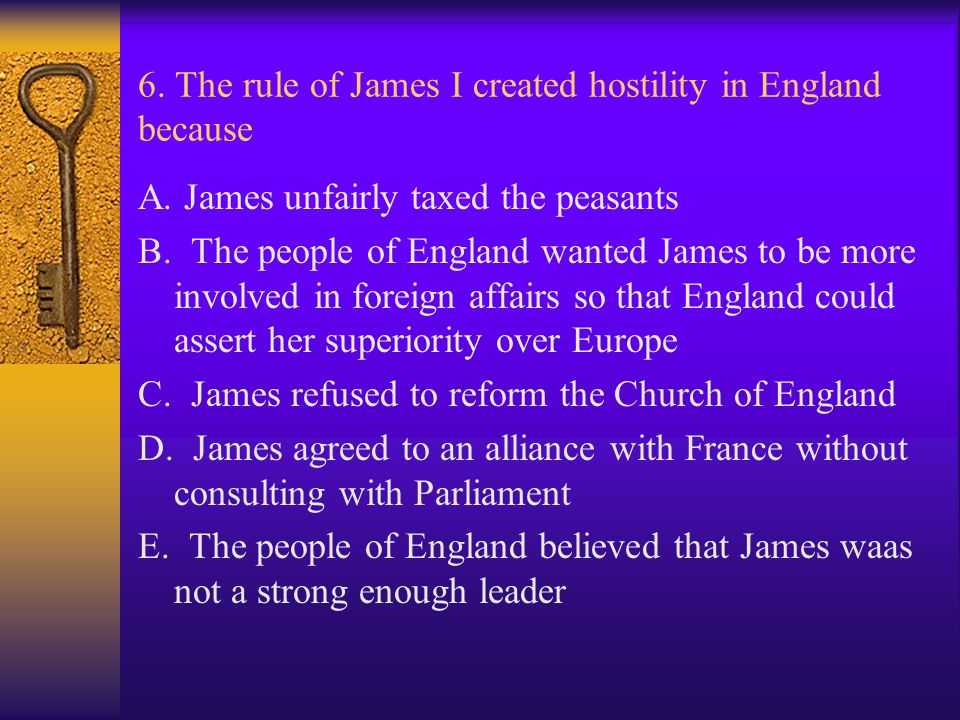 6. The rule of James I created hostility in England because