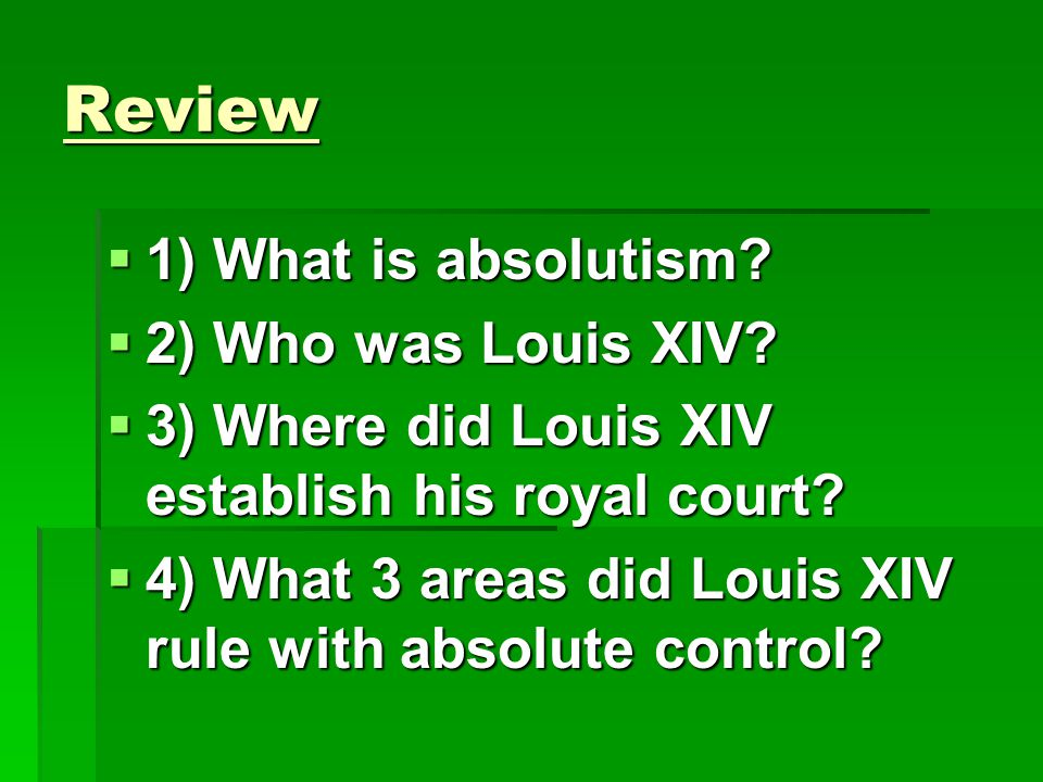Review 1) What is absolutism 2) Who was Louis XIV