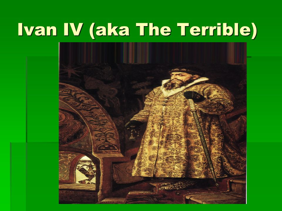 Ivan IV (aka The Terrible)