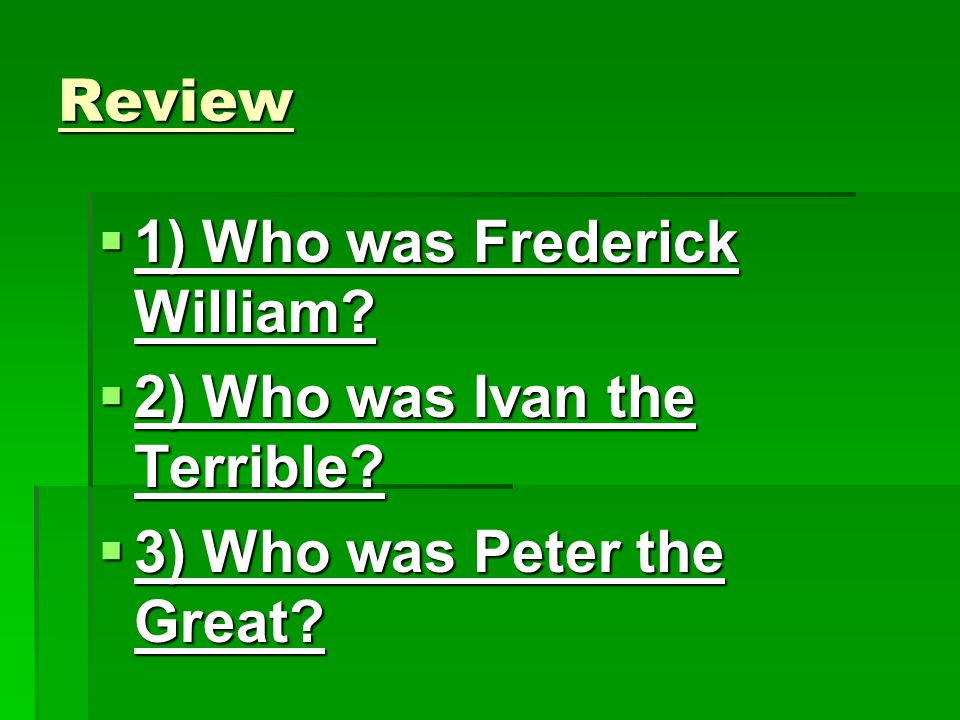 Review 1) Who was Frederick William 2) Who was Ivan the Terrible 3) Who was Peter the Great