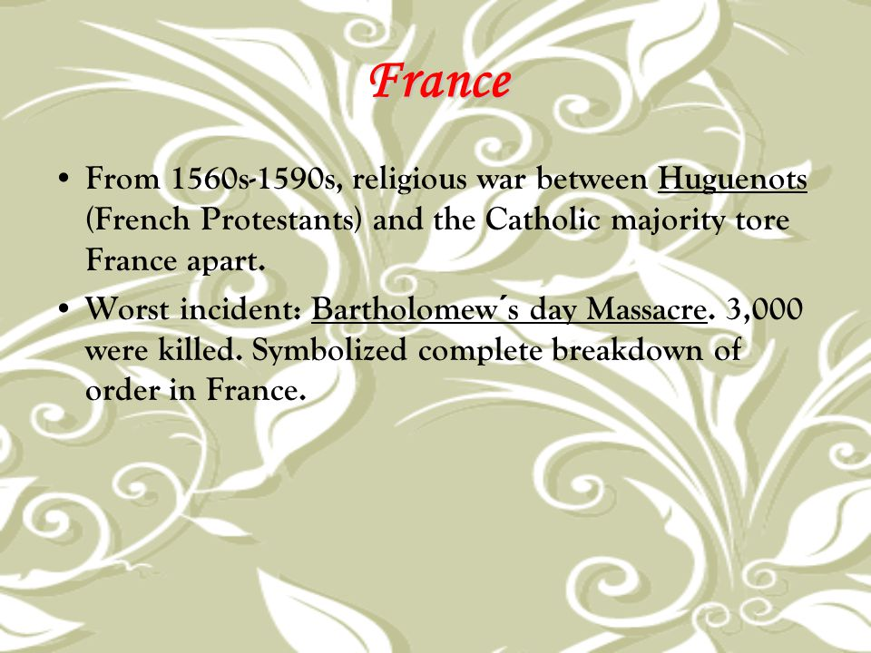 France From 1560s-1590s, religious war between Huguenots (French Protestants) and the Catholic majority tore France apart.