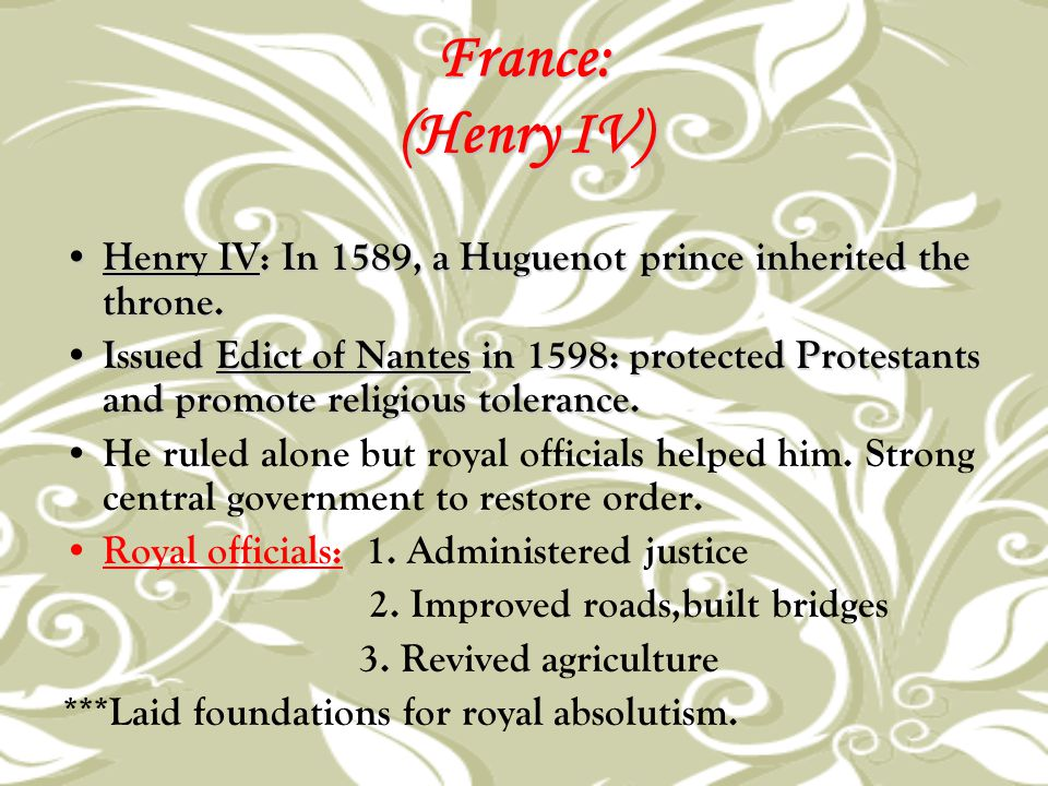 France: (Henry IV) Henry IV: In 1589, a Huguenot prince inherited the throne.