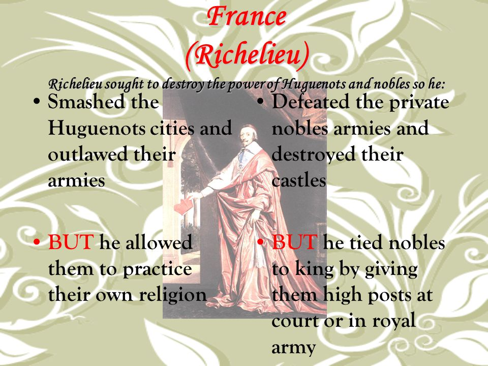 France (Richelieu) Richelieu sought to destroy the power of Huguenots and nobles so he: