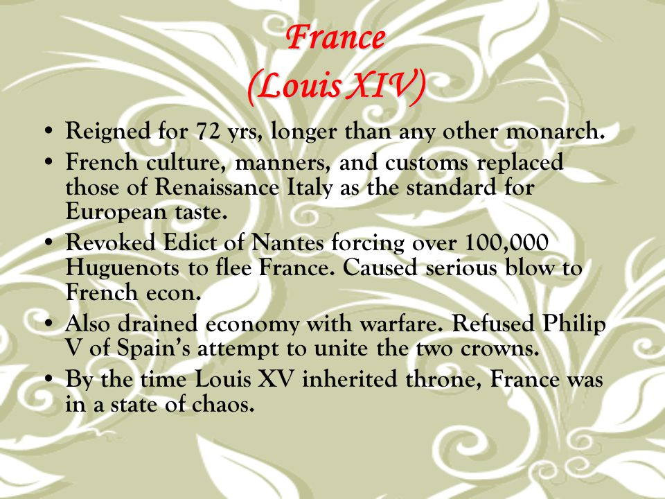France (Louis XIV) Reigned for 72 yrs, longer than any other monarch.