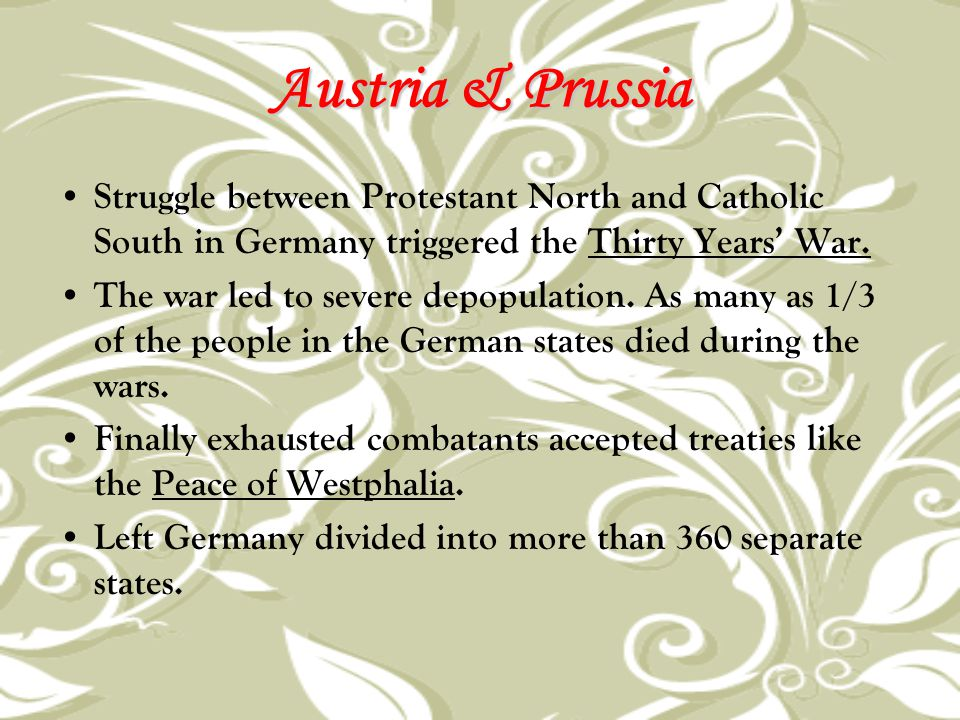 Austria & Prussia Struggle between Protestant North and Catholic South in Germany triggered the Thirty Years' War.