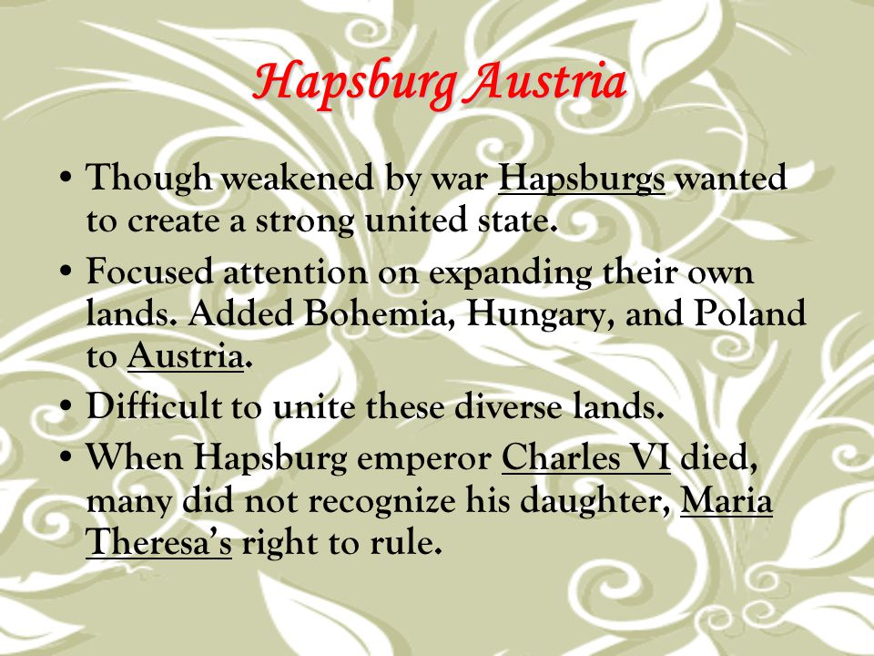 Hapsburg Austria Though weakened by war Hapsburgs wanted to create a strong united state.