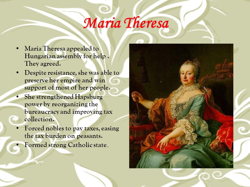 Maria Theresa Maria Theresa appealed to Hungarian assembly for help . They agreed.