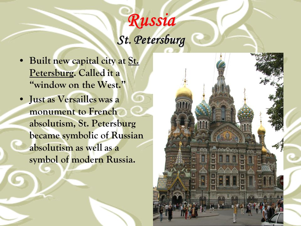Russia St. Petersburg Built new capital city at St. Petersburg. Called it a window on the West.