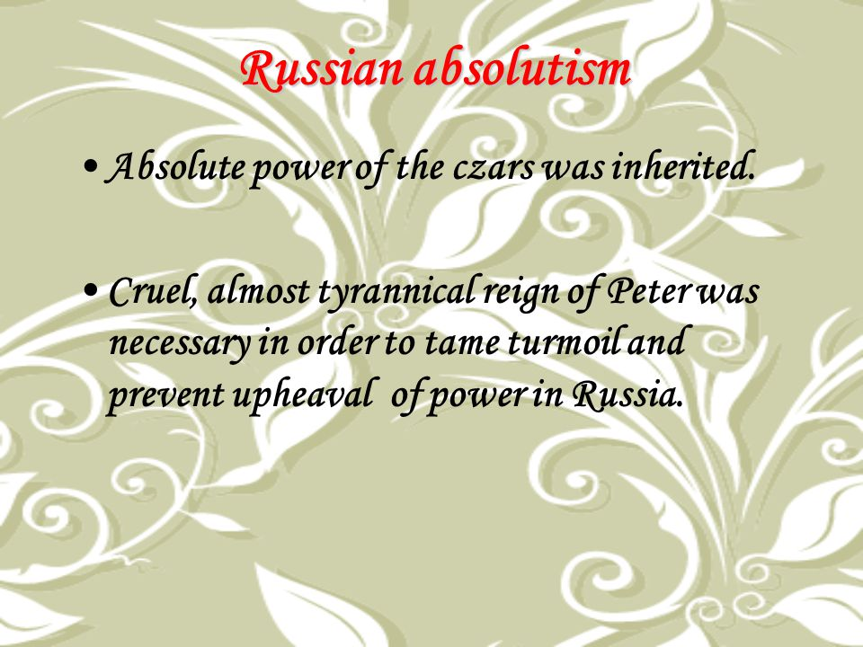 Russian absolutism Absolute power of the czars was inherited.