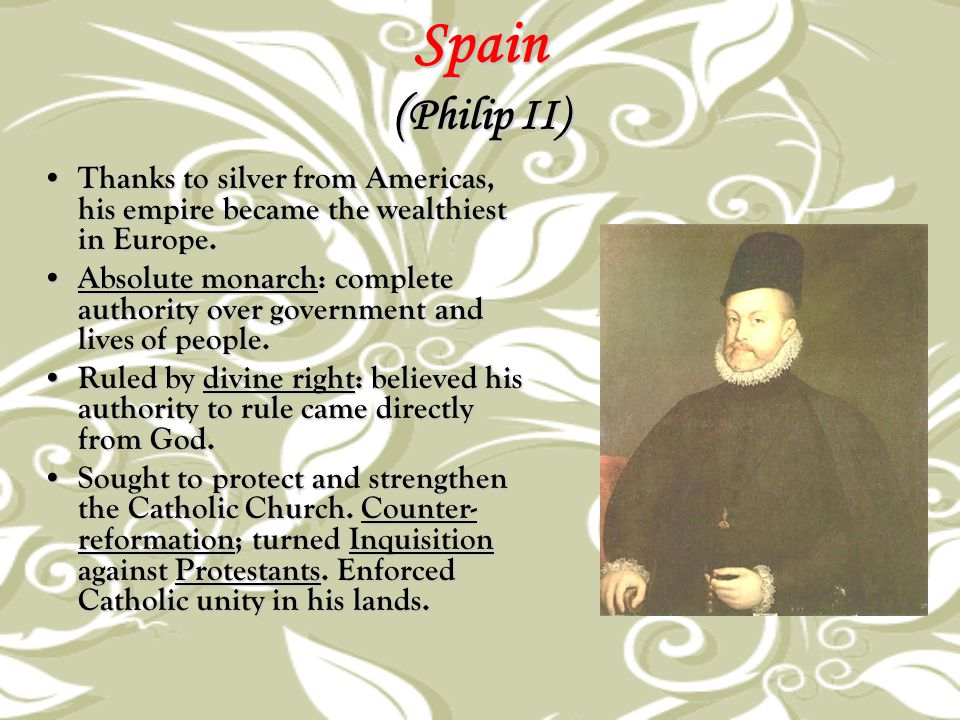 Spain (Philip II) Thanks to silver from Americas, his empire became the wealthiest in Europe.