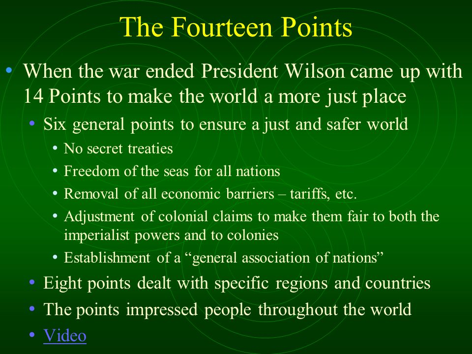 The Fourteen Points When the war ended President Wilson came up with 14 Points to make the world a more just place.