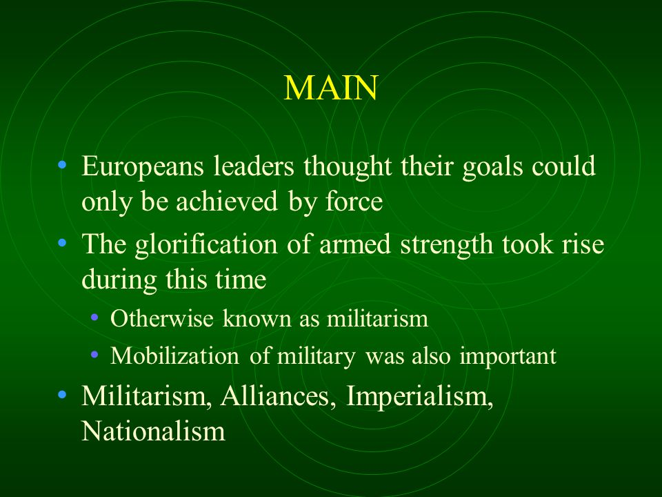 MAIN Europeans leaders thought their goals could only be achieved by force. The glorification of armed strength took rise during this time.