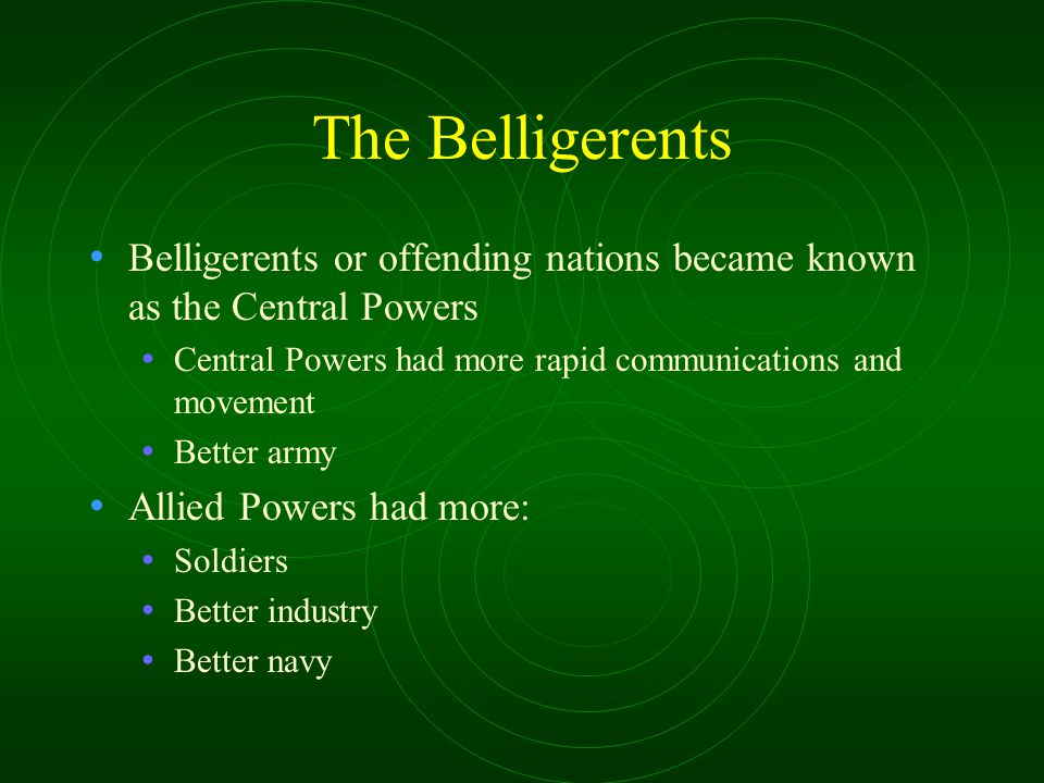 The Belligerents Belligerents or offending nations became known as the Central Powers. Central Powers had more rapid communications and movement.