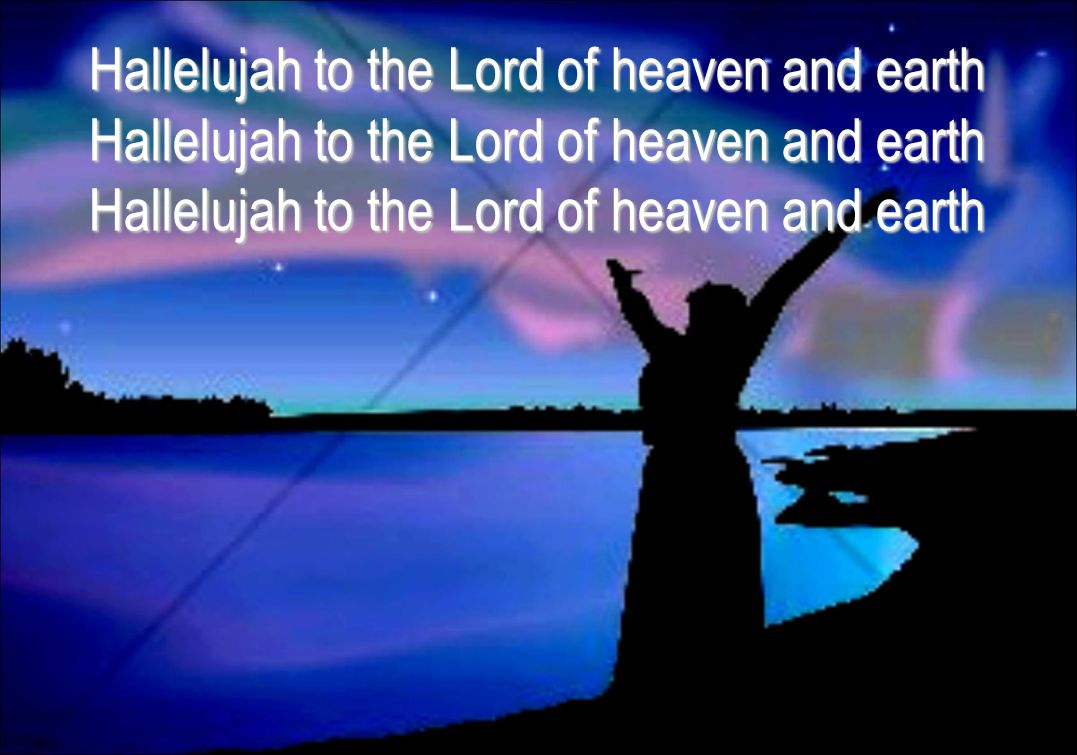 Hallelujah to the Lord of heaven and earth