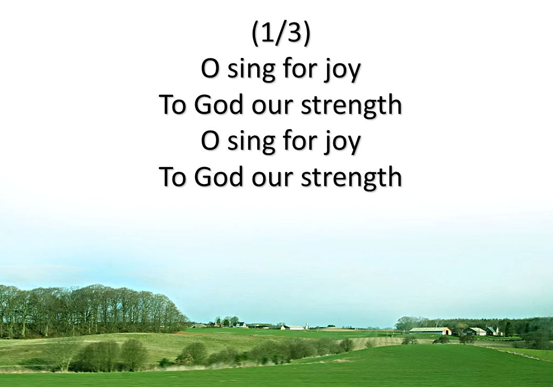 (1/3) O sing for joy To God our strength
