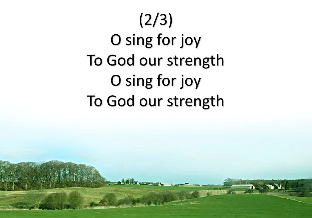 (2/3) O sing for joy To God our strength