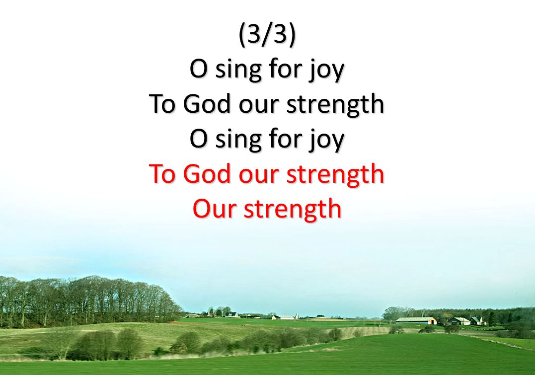 (3/3) O sing for joy To God our strength Our strength