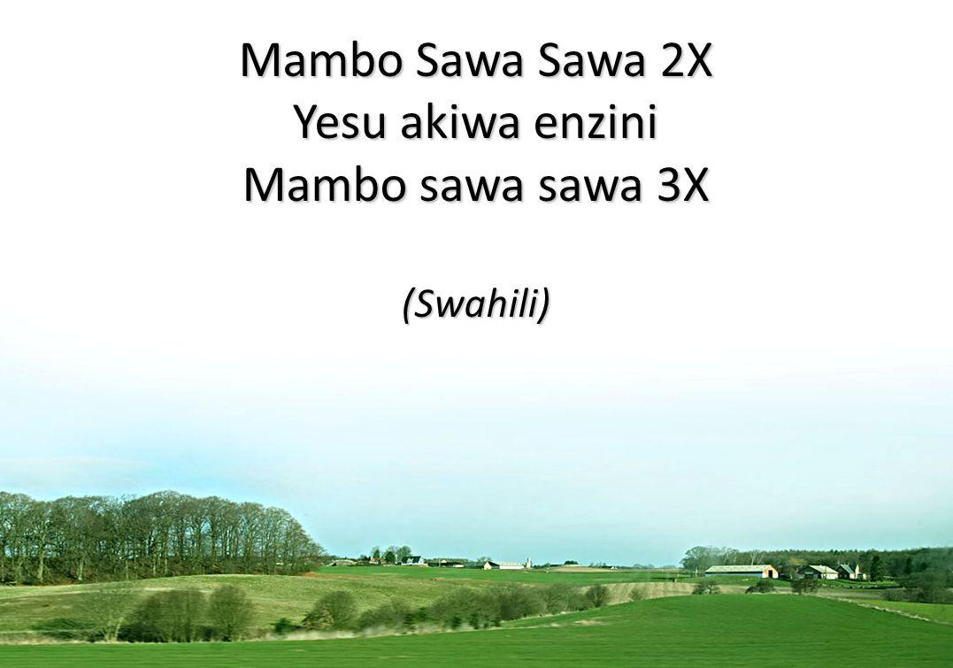 Mambo Sawa Sawa 2X Yesu akiwa enzini Mambo sawa sawa 3X (Swahili)