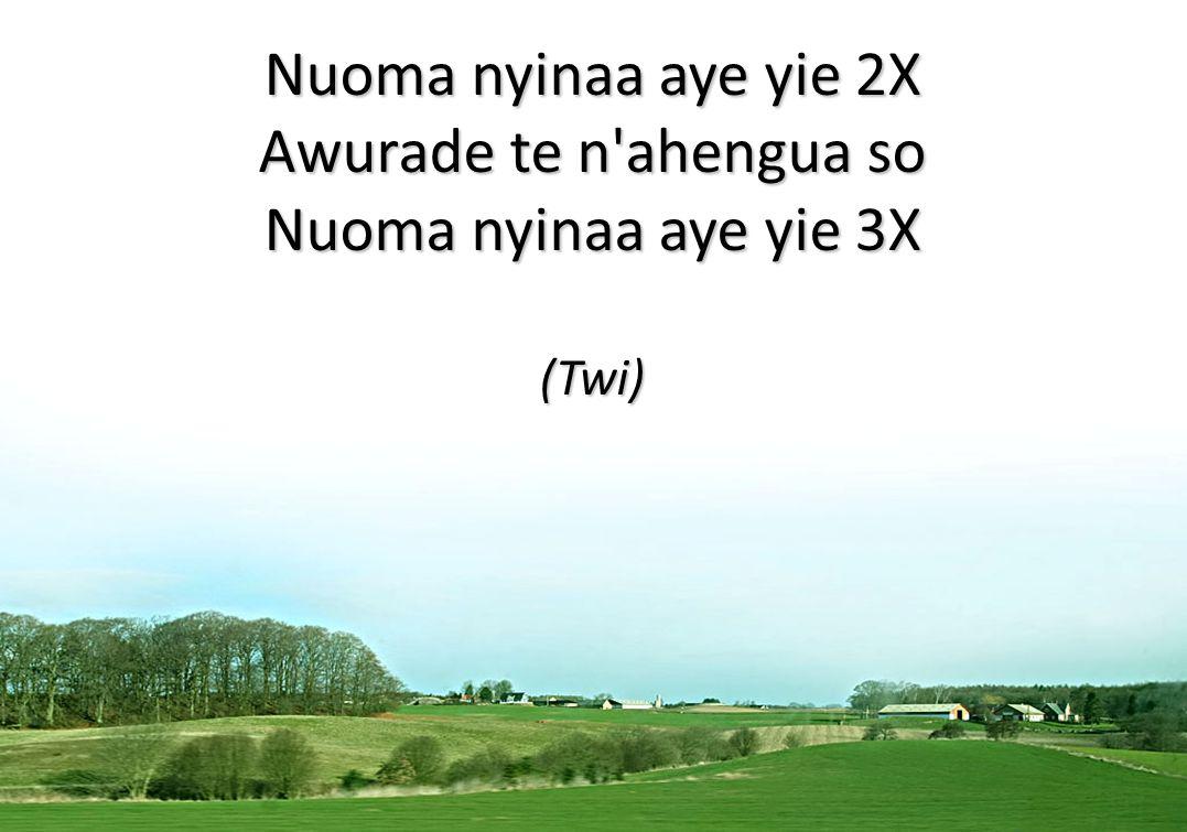 Nuoma nyinaa aye yie 2X Awurade te n ahengua so