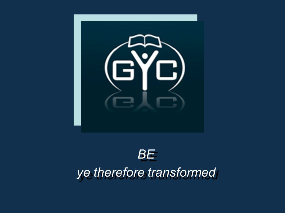 ye therefore transformed