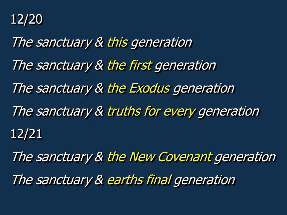 12/20 The sanctuary & this generation. The sanctuary & the first generation. The sanctuary & the Exodus generation.