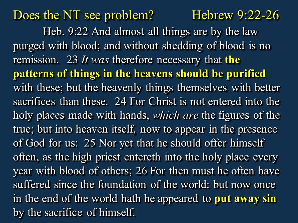 Does the NT see problem. Hebrew 9:22-26. Heb