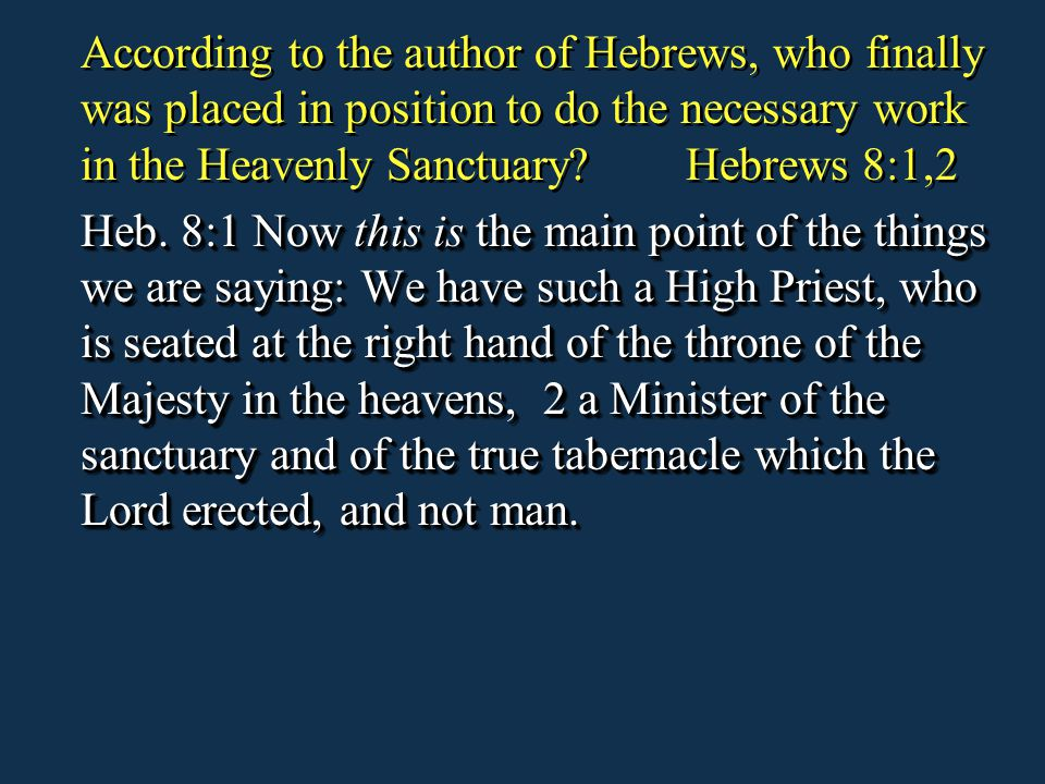 According to the author of Hebrews, who finally was placed in position to do the necessary work in the Heavenly Sanctuary Hebrews 8:1,2