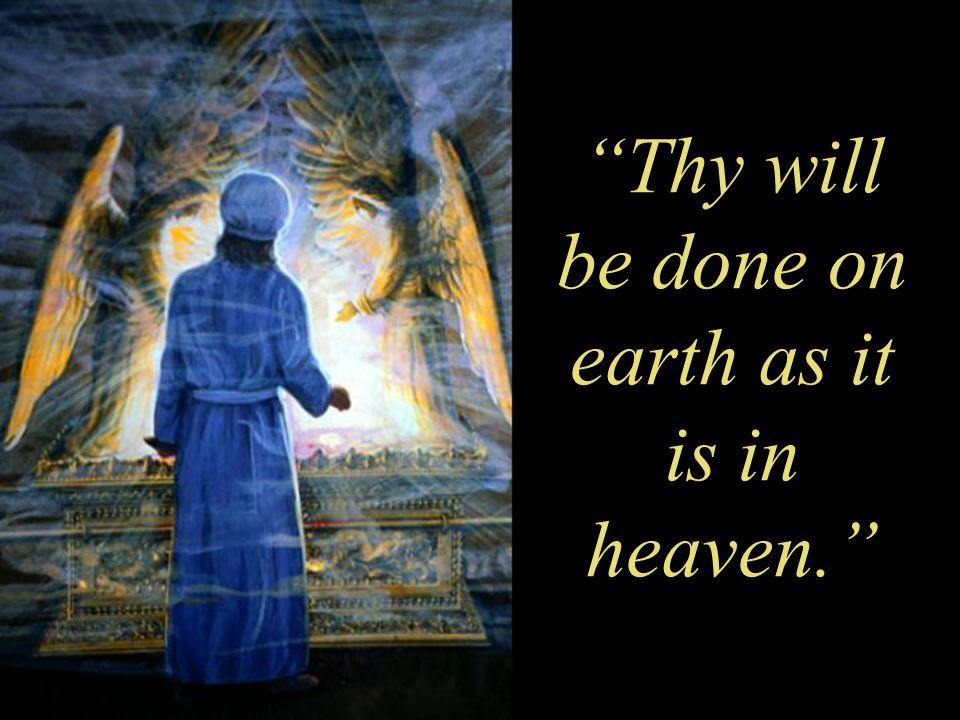 Thy will be done on earth as it is in heaven.
