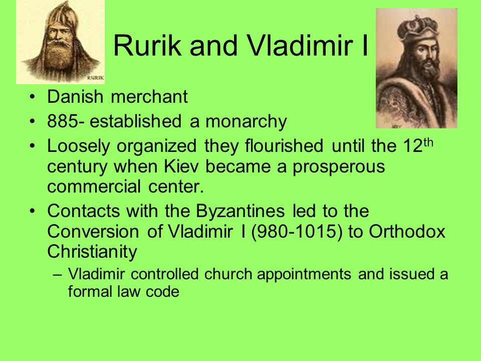 Rurik and Vladimir I Danish merchant 885- established a monarchy