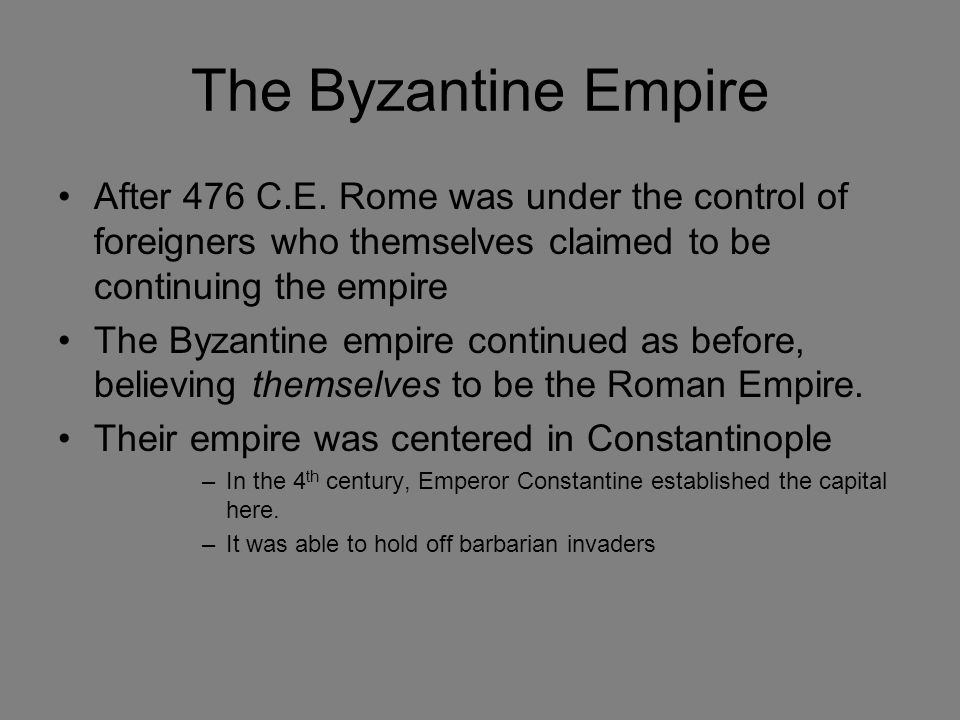 The Byzantine Empire After 476 C.E. Rome was under the control of foreigners who themselves claimed to be continuing the empire.