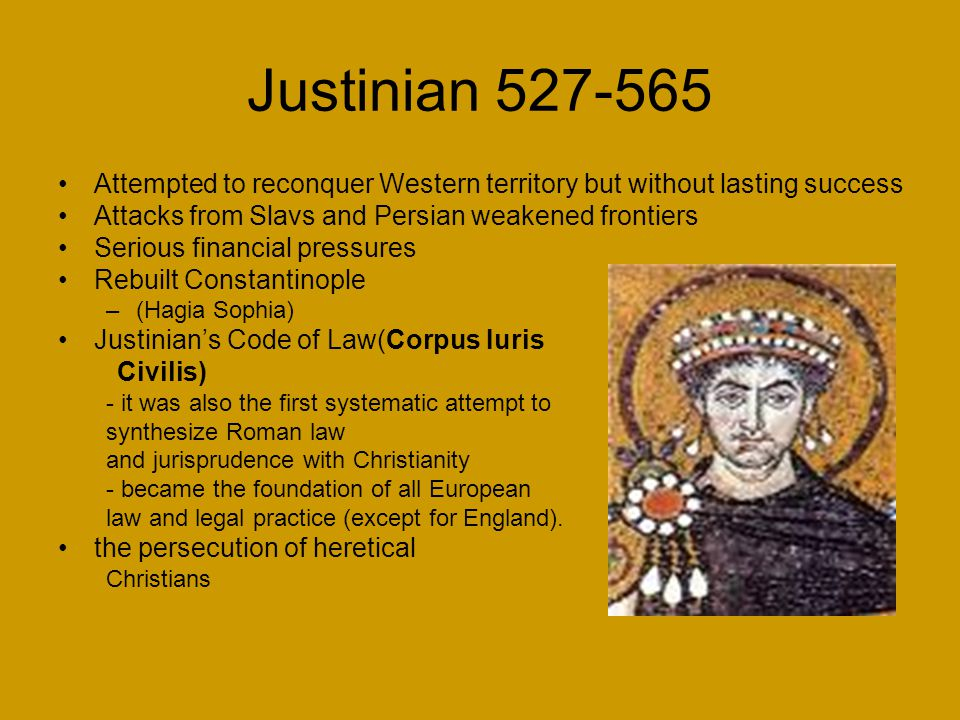 Justinian 527-565 Attempted to reconquer Western territory but without lasting success. Attacks from Slavs and Persian weakened frontiers.