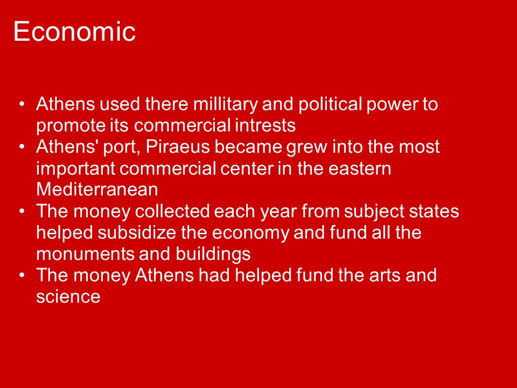 Economic Athens used there millitary and political power to promote its commercial intrests.