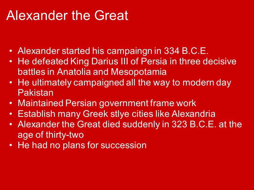 Alexander the Great Alexander started his campaingn in 334 B.C.E.