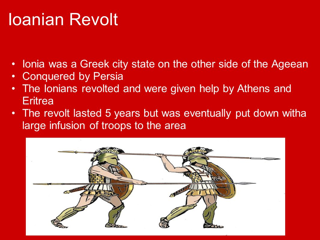 Ioanian Revolt Ionia was a Greek city state on the other side of the Ageean. Conquered by Persia.