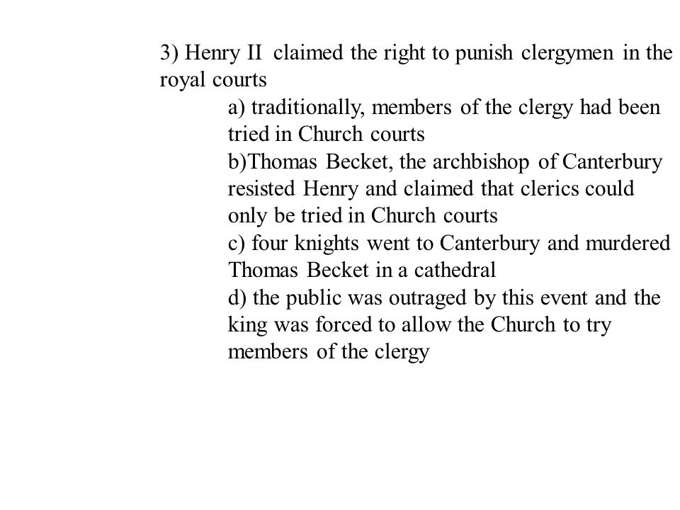3) Henry II claimed the right to punish clergymen in the