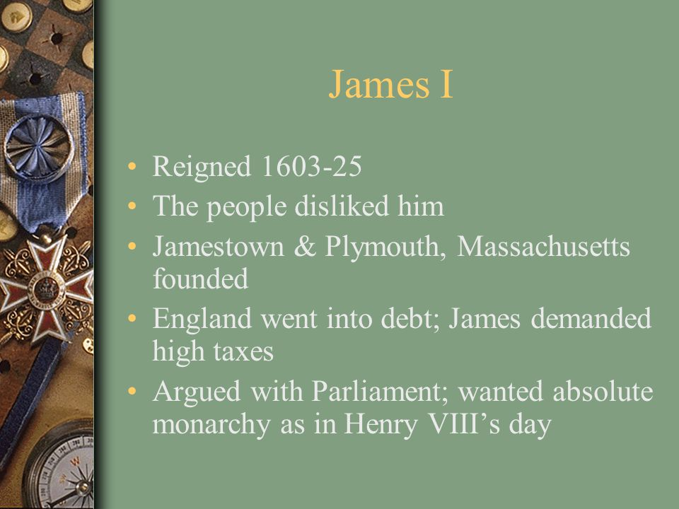 James I Reigned 1603-25 The people disliked him